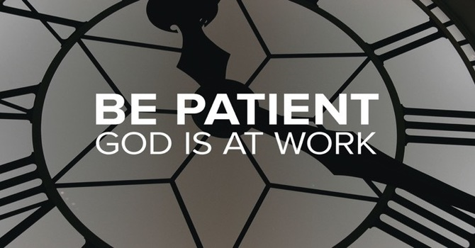 Be Patient just as God is Patient