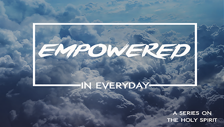 Empowered Everyday: Holy Spirit Series