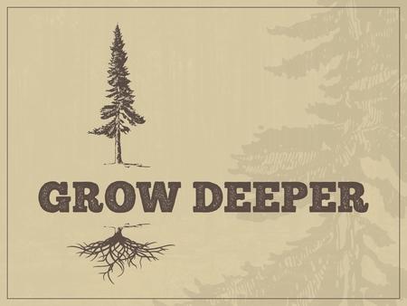 Grow Deeper