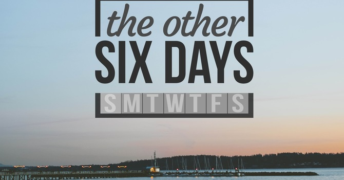 The Other Six Days - Discipleship
