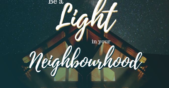 Be a light to your neighbourhood