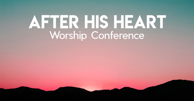 After His Heart Worship Conference