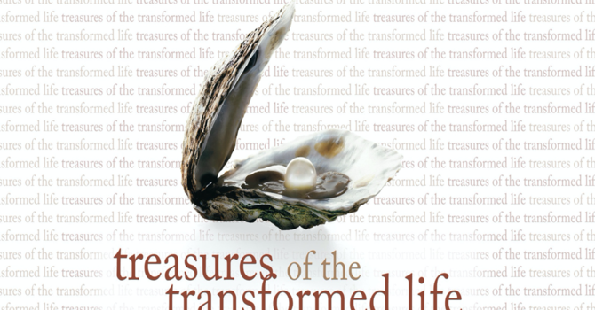 Treasurers of the Transformed Life - Week 4