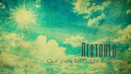 Restored - Our View In God's Story
