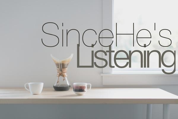 Since He's Listening