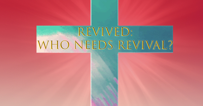 REVIVED: Who Needs Revival