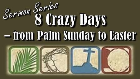 8 Crazy Days - Luke 19-24
