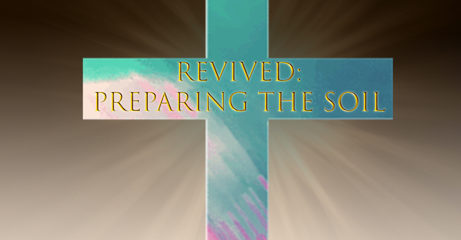 REVIVED: Preparing the Soil