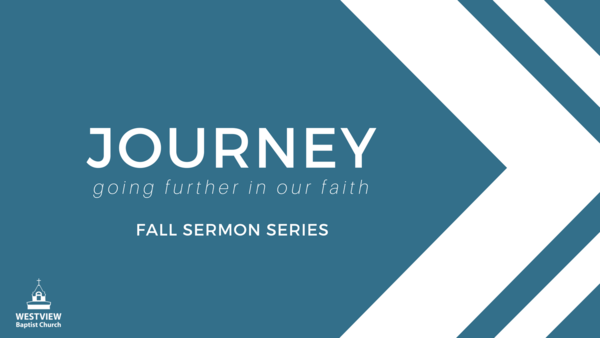 Journey: Going Further In Our Faith | Westview Baptist Church