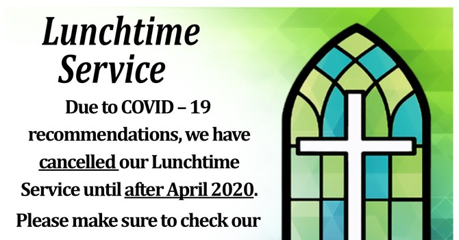 We have cancelled Lunchtime Service until further information