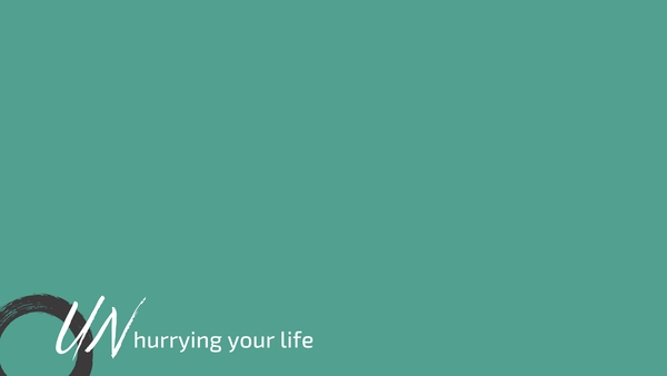 Unhurrying Your Life