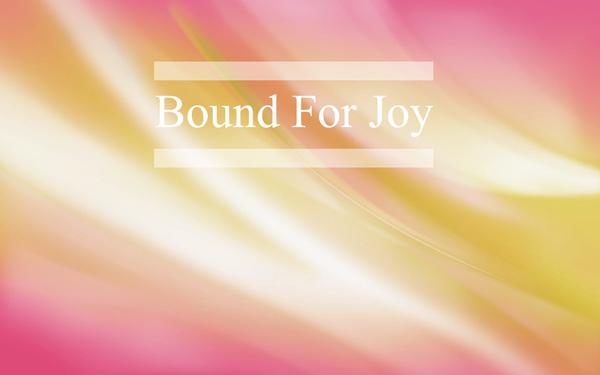 Bound for Joy