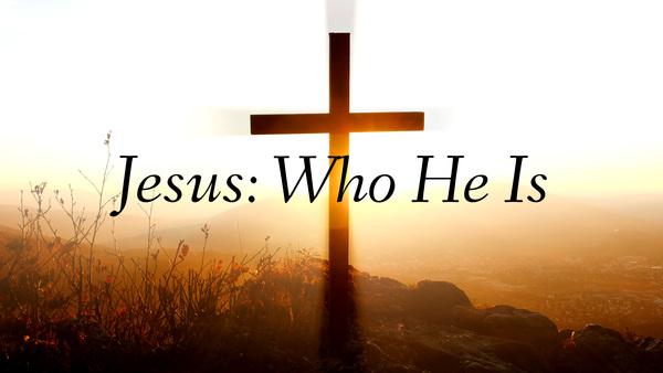 Jesus: Who He is