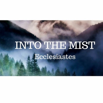 Into the Mist (Ecclesiastes)