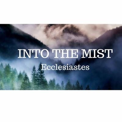 Into the Mist (Ecclesiastes)