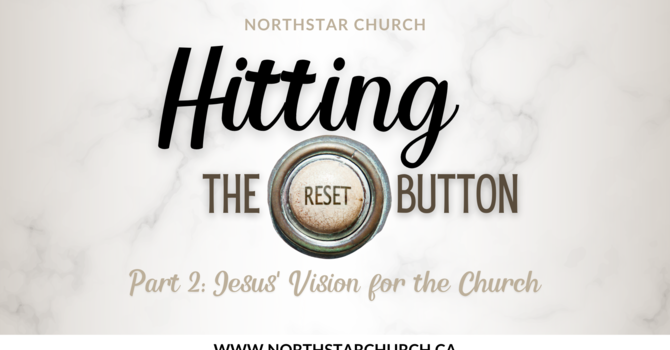 Part 2: Jesus' Vision for the Church