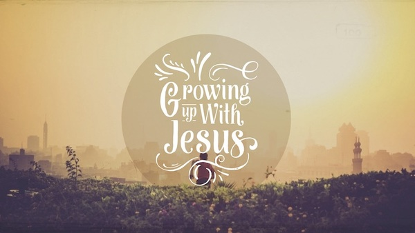 Growing Up With Jesus