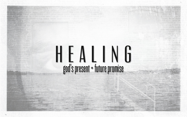 Healing: God's Present/Future Promise