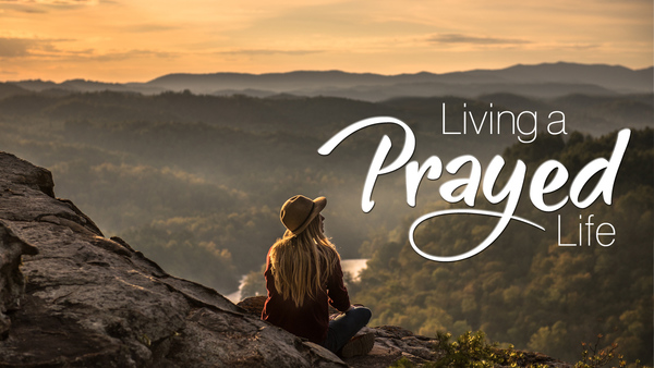 Living a Prayed Life