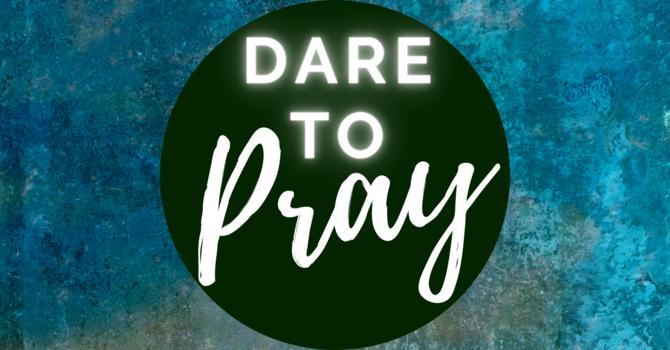 Dare to Pray image