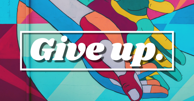 Give Up: Going Alone
