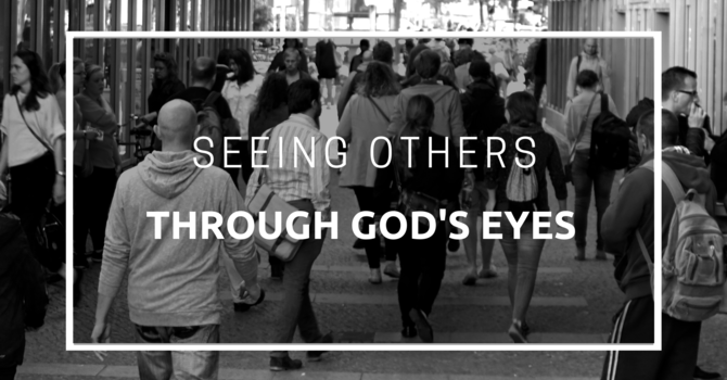 Seeing Others Through God's Eyes