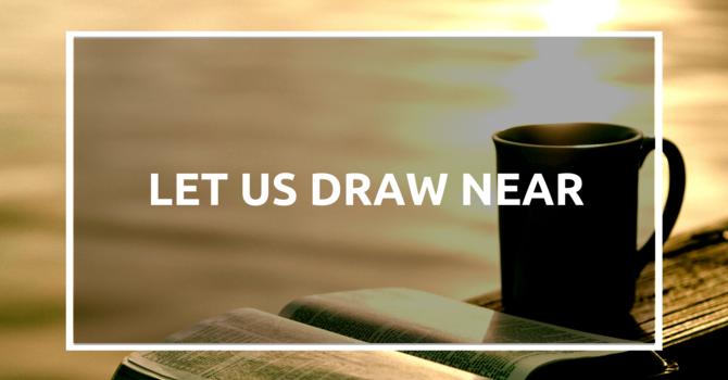 Let Us Draw Near