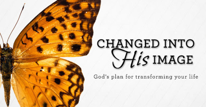 Changed Into His Image - Part 03