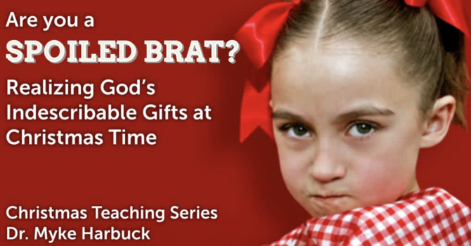 Are You a Spoiled Brat? (Christmas 2019)