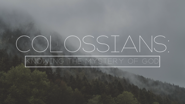 Colossians: Knowing the Mystery of God
