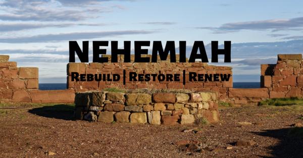 Nehemiah: Rebuild, Restore & Renew