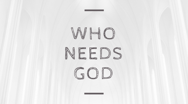Who Needs God?