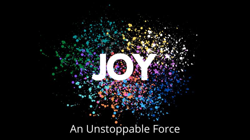 Joy:  An Unstoppable Force  Part 3  How Joy Is Devel...