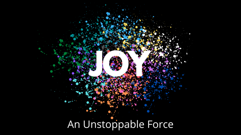 Joy: An Unstoppable Force  Part 2 (Why Joy Is Import...