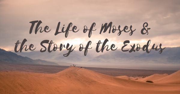 The Life of Moses & the Story of the Exodus