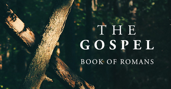 The Gospel: Book of Romans