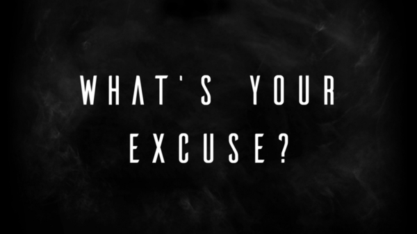What's Your Excuse?