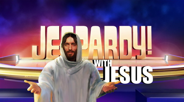 JEOPARDY WITH JESUS