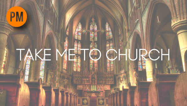(PM) TAKE ME TO CHURCH