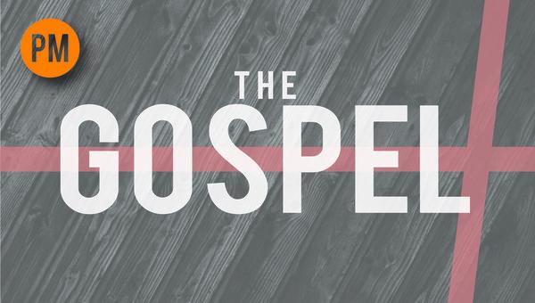 (PM)  THE GOSPEL