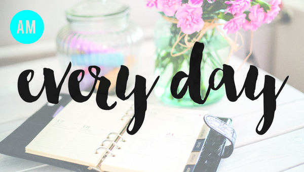 (AM) EVERY DAY