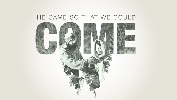 He Came So That We Could Come
