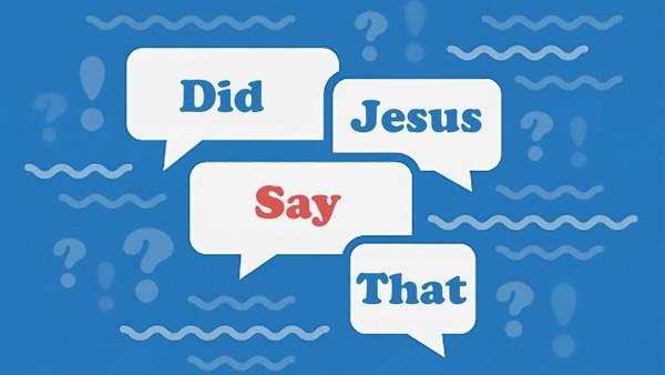 Did Jesus Say That?