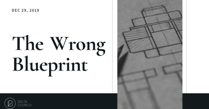 The Wrong Blueprint