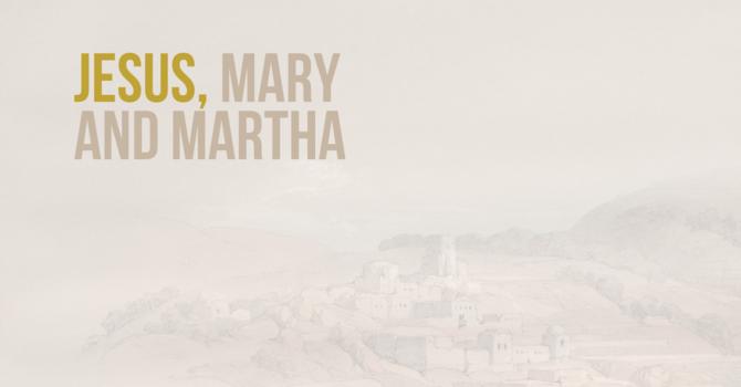 Jesus, Mary + Martha