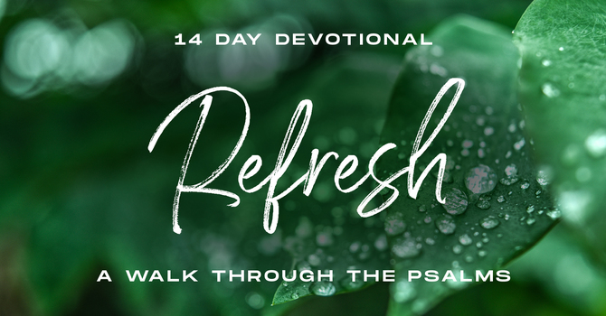 """Refresh"" - A Walk through the Psalms (Wk 1) image"