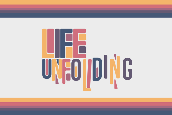 Life Unfolding - Eastertide 2020