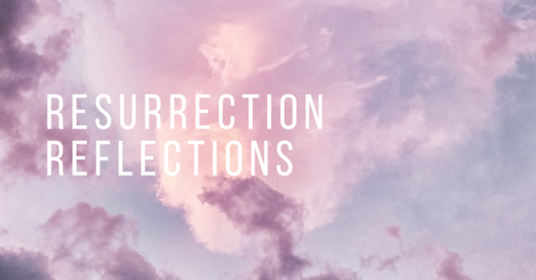 Resurrection Reflections