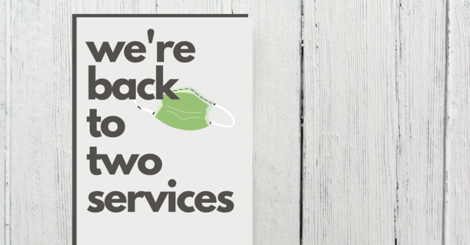 We're Back to Two Services image