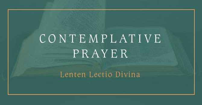 Contemplative Prayer | Lenten Lectio Divina